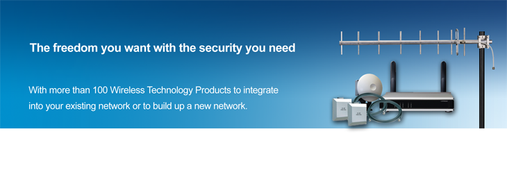 More than a 100 Wireless Technology Products to integrates easily into your existing network or build up a new network.